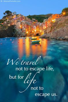 we travel not to escape life but for life not to escape us - keep in mind to change your life forever with transformational travel as discussed at top travel blog half the clothes
