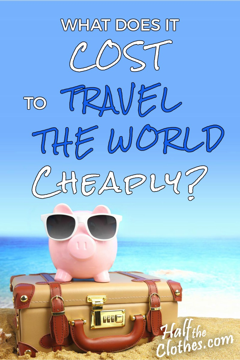budget travel blog half the clothes tells how to travel the world using cheap travel methods and how to create a travel budget for world travel